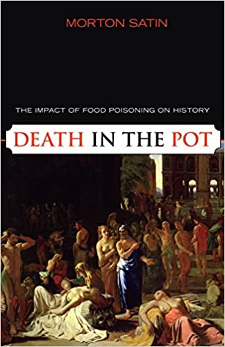 Death In The Pot The Impact Of Food Poisoning On History Morton