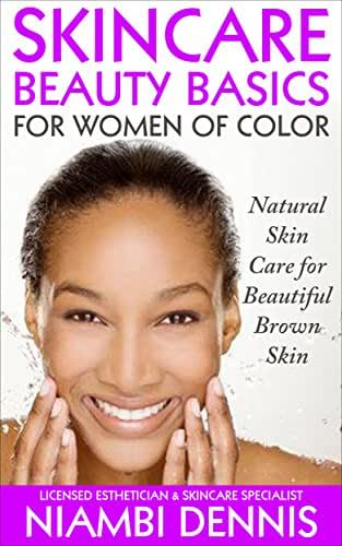 Skin Care: Skincare Beauty Basics for Women of Color (Beauty, Black Skin Care, Skin and Nutrition, African American Skincare): Natural Skin Care for Beautiful Brown Skin (Skincare Beauty)