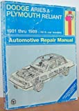 Dodge Aries and Plymouth Reliant: 1981 Thru 1989- All K-Car Models- Automotive Repair Manual, Book No. 723
