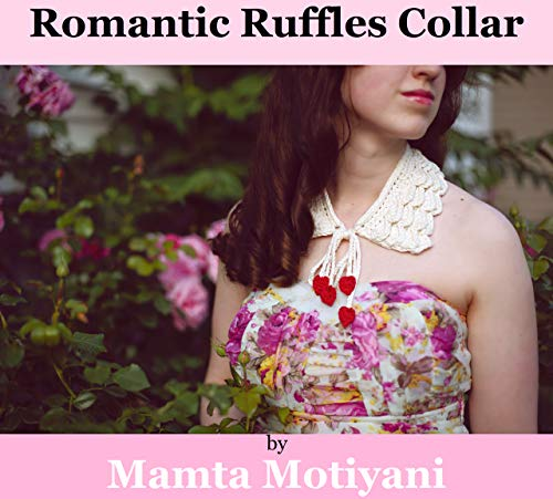 Romantic Ruffles Collar: A Cool Crochet Necklace Jewelry Pattern For Romantic - Holiday Neckwear