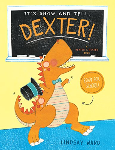 It's Show and Tell, Dexter! (Dexter T. Rexter) by Two Lions