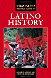 Term Paper Resource Guide to Latino History, Michael P. Moreno and Kristin C. Brunnemer, 0313379327