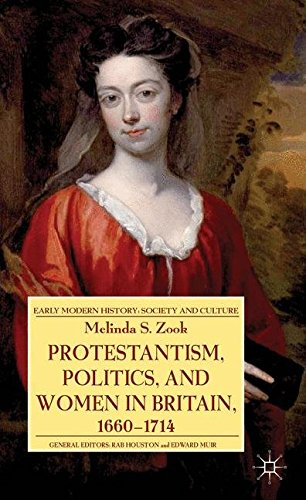 Protestantism, Politics, and Women in Britain, 1660-1714 (Early Modern History: Society and Culture)