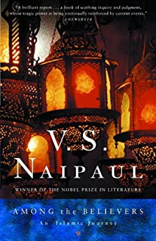 Among the Believers: An Islamic Journey by [Naipaul, V. S.]