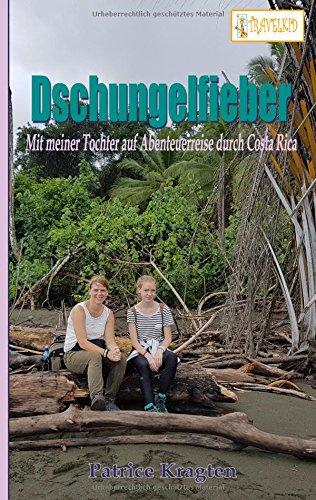 Dschungelfieber: Mit meiner Tochter auf Abenteuerreise durch Costa Rica
