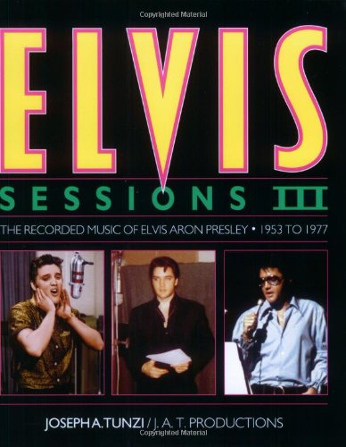 - Elvis Sessions III: The Recorded Music Of Elvis Aron Presley 1953-1977