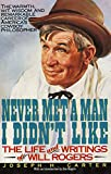 Never Met a Man I Didn't Like: The Life and Writings of Will Rogers