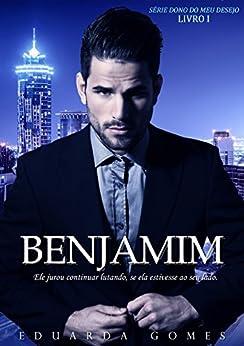 Benjamim (Dono do meu desejo Livro 1) por [Gomes, Eduarda]