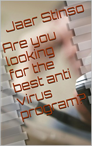 Are you looking for the best anti virus program? (Whats the best antivirus program? Book 1)