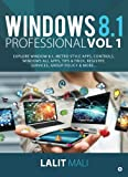 Windows 8.1 Professional Vol 1: Explore Window 8.1, Metro Style Apps, Controls, Windows All Apps, Tips & Trick, Registry, Services, Group Policy & More…