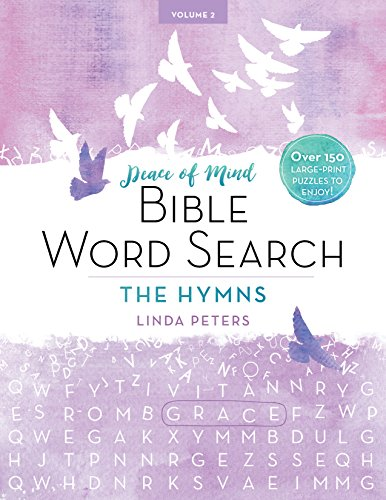 PEACE OF MIND BIBLE WORD SEARCH: THE HYMNS: Over 150 Large-Print Puzzles to Enjoy!