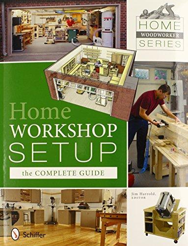 Home Workshop - Home Workshop Setup: The Complete Guide (Home Woodworker Series)