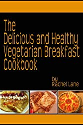 Delicious and Healthy Vegetarian Breakfast Recipes (Vegetarian Recipes Book 1) (English Edition)