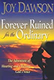 Forever Ruined for the Ordinary: The Adventure of Hearing and Obeying God's Voice by Joy Dawson (1-Mar-2006) Paperback