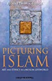 Picturing Islam, Jim George and Kenneth M. George, 1405129581