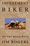 Investment Biker: On the Road with Jim Rogers by Jim Rogers (1994-08-16)