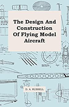 The Design and Construction of Flying Model Aircraft by [Russell, D. A.]