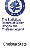 The Statistical Record of Didier Drogba; the Chelsea Legend.