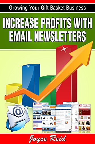 Increase Profits with Email Newsletters (Growing Your Gift Basket Business Book 1)