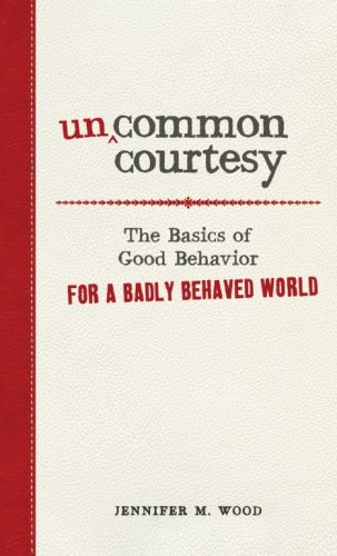Image of Uncommon Courtesy: The Basics of Good Behavior for a Badly Behaved World
