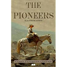 The Pioneers - Classic Illustrated Edition (The Leatherstocking Tales Book 4)