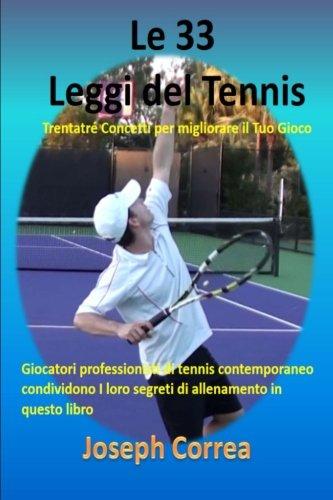 Le 33 Leggi del Tennis: Trentatré Concetti per migliorare il Tuo Gioco (Italian Edition) by CreateSpace Independent Publishing Platform