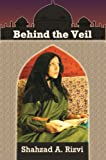 Front cover for the book Behind the Veil by Shahzad Rizvi