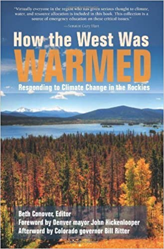 How the West Was Warmed: Responding to Climate Change in the Rockies by Beth Conover (2009-11-01)