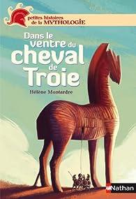 Dans le ventre du cheval de Troie par Hélène Montardre