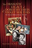 The Dramatic Legacy of Dorothy Davis and Violet Walters, Muriel Gold, 1450260705