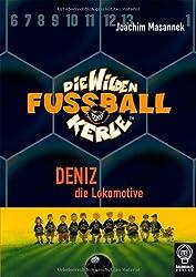 Deniz, die Lokomotive: Die Wilden Fußballkerle Bd. 5