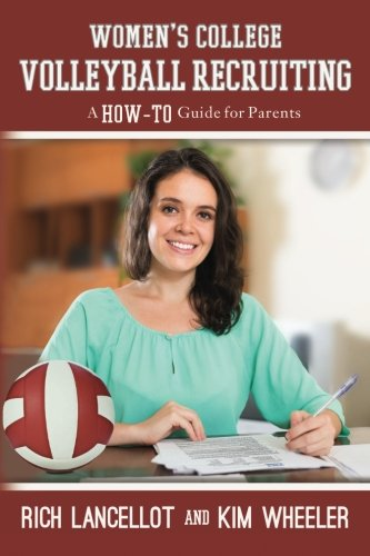 Women's College Volleyball Recruiting: A HOW-TO GUIDE FOR PARENTS