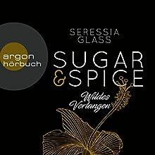 Wildes Verlangen (Sugar & Spice 2) Hörbuch von Seressia Glass Gesprochen von: Eni Winter