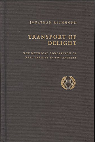 Transport of Delight: The Mythical Conception of Rail Transit in Los Angeles (Technology and the Environment)