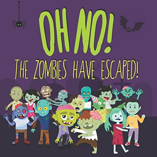 Oh No! The Zombies Have Escaped!: A Fun