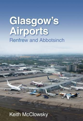 Glasgow's Airport: Renfrew and Abbotsinch by McCloskey, Keith published by The History Press Ltd (2009)