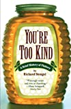 You're Too Kind A Brief History of Flattery