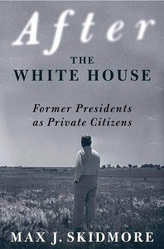 Read Online After the White House: Former Presidents as Private Citizens pdf epub