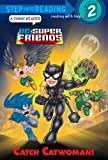 Catch Catwoman! (Step Into Reading - DC Super Friends (Quality))