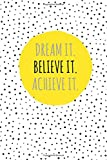 Dream It. Believe It. Achieve It.: 100 Lined Pages, Daily Notebook, Journal, Diary, Sunshine Yellow (Medium, 6 x 9 inches) (Inspirational Notebooks)