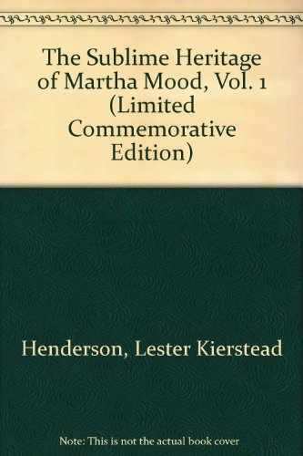 The Sublime Heritage of Martha Mood, Vol. 1 (Limited Commemorative Edition)