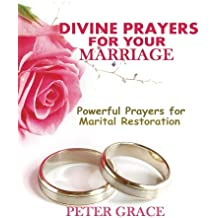 Divine Prayers for my Marriage: Powerful prayers for marital restoration