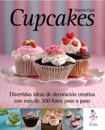 Cupcakes (Coleccion Decoracion Creativa) (Spanish Edition) by Cute Ediciones