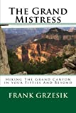 The Grand Mistress: Hiking The Grand Canyon in your Fifties And Beyond offers