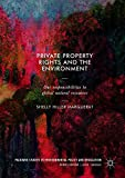 Private Property Rights and the Environment: Our Responsibilities to Global Natural Resources (Palgrave Studies in Environmental Policy and Regulation)
