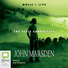 While I Live: The Ellie Chronicles Audiobook by John Marsden Narrated by Suzi Dougherty