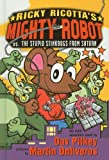 Ricky Ricotta's Mighty Robot vs. the Stupid Stinkbugs from Saturn, Dav Pilkey, 0756933803
