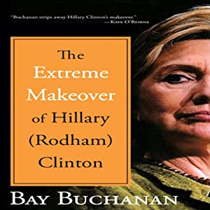 The Extreme Makeover of Hillary (Rodham) Clinton Audiobook