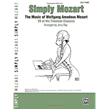 Simply Mozart: The Music of Wolfgang Amadeus Mozart - 29 of His Timeless Classics