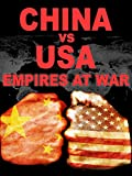 China vs. USA: Empires at War